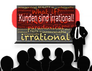 Nicht logisch, sondern irrational sind Kunden. Auch Ihre!