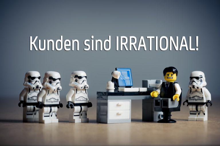 Kunden sind irrational!